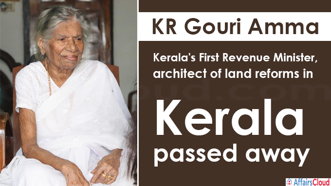 KR Gouri Amma , Kerala's First Revenue Minister,architect of land reforms in Kerala, passed away