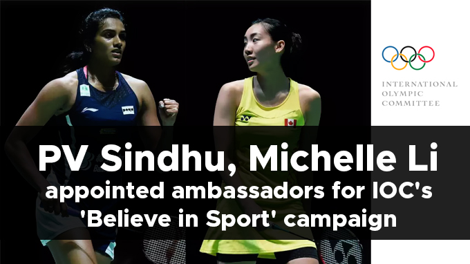 PV-Sindhu,-Michelle-Li-appointed-ambassadors-for-IOC's-'Believe-in-Sport'-campaign