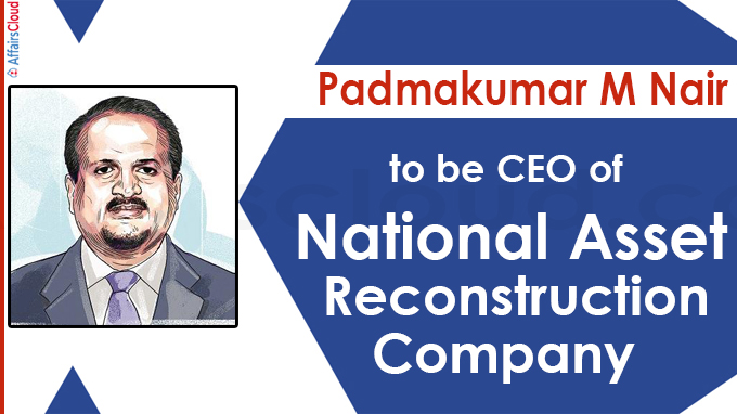 Padmakumar M Nair to be CEO of National Asset Reconstruction Company