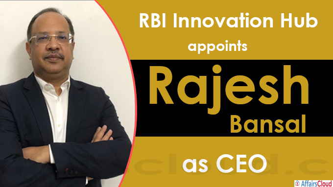 RBI Innovation Hub appoints Rajesh Bansal as CEO