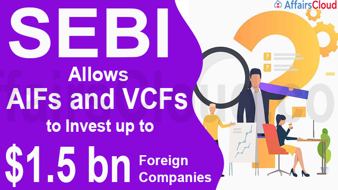 Sebi allows AIFs and VCFs to invest up to $1-5 bn
