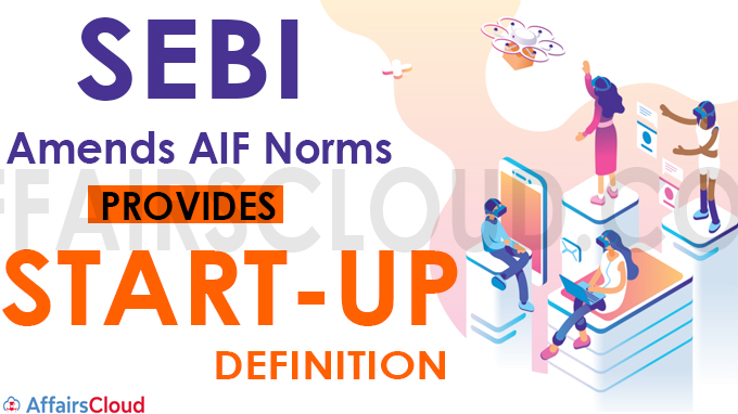 Sebi amends AIF norms, provides start-up definition