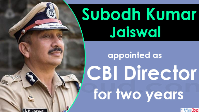 Subodh Kumar Jaiswal appointed CBI Director for two years