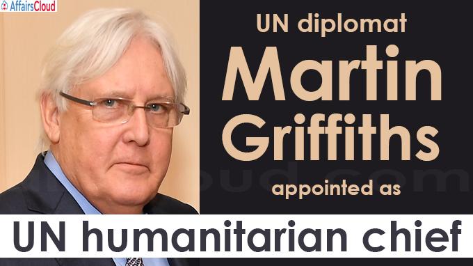 UN diplomat Martin Griffiths appointed UN humanitarian chief