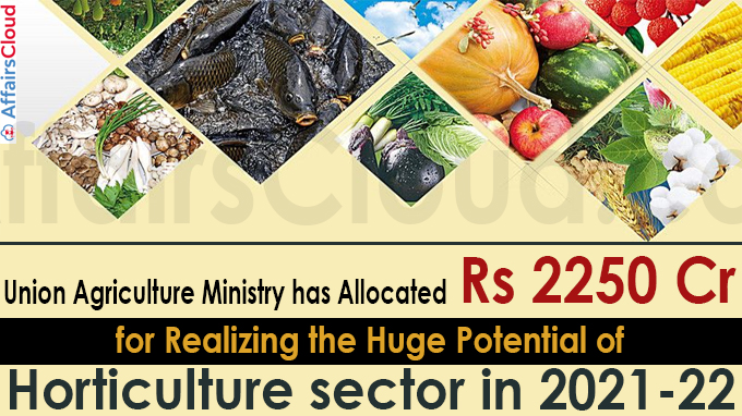 Union Agriculture Ministry has allocated Rs 2250 Crore