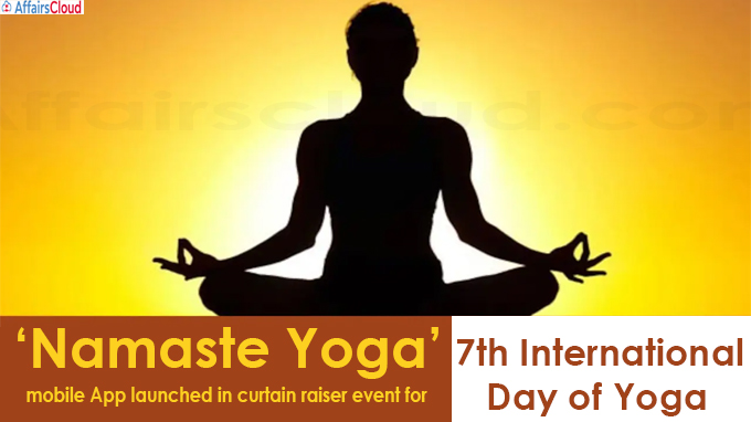 'Namaste Yoga' mobile App launched in curtain raiser event for 7th International Day of Yoga