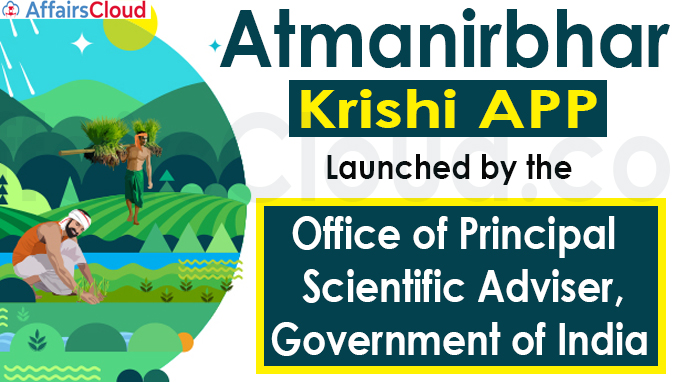 Atmanirbhar Krishi APP Launched by the Office of Principal Scientific Adviser