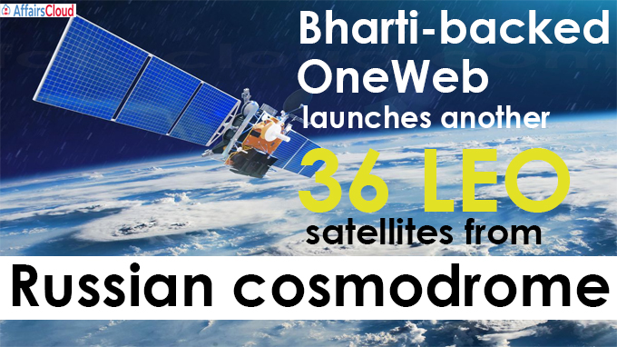 Bharti-backed OneWeb launches another 36 LEO satellites from Russian cosmodrome