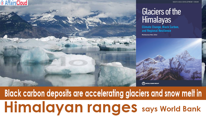 Black carbon deposits are accelerating glaciers and snow melt in Himalayan ranges says World Bank