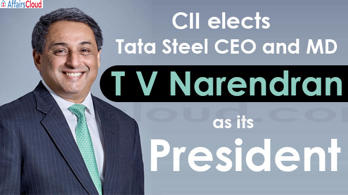 CII elects Tata Steel CEO and MD T V Narendran as its new president