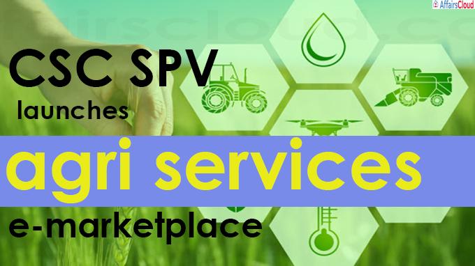 CSC SPV launches agri services e-marketplace