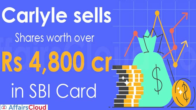 Carlyle sells shares worth over Rs 4,800 cr in SBI Card