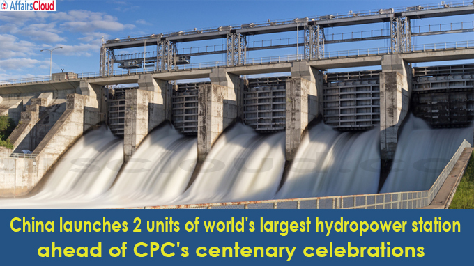 China launches 2 units of world's largest hydropower station ahead of CPC's centenary celebrations