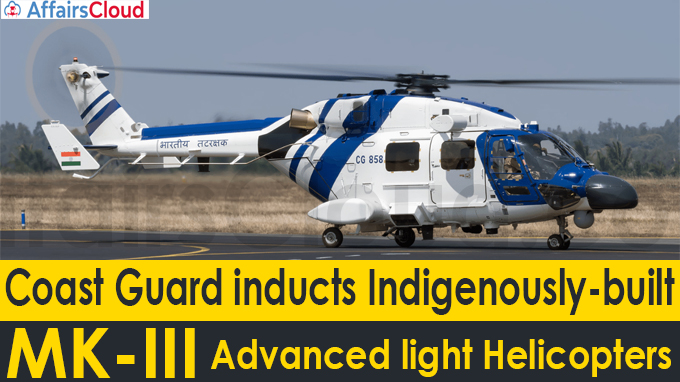 Coast Guard inducts indigenously-built MK-III advanced light helicopters
