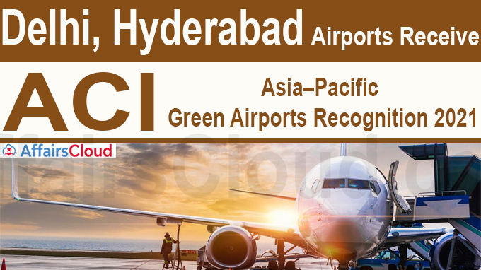 Delhi, Hyderabad airports receive ACI Asia–Pacific Green Airports recognition 2021