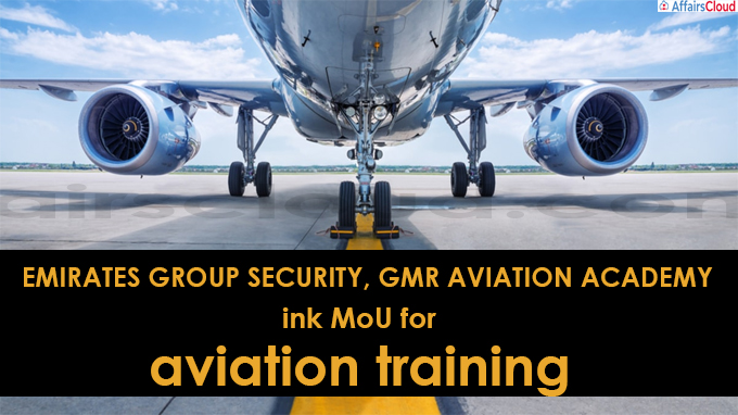 Emirates Group Security, GMR Aviation Academy ink MoU for aviation training