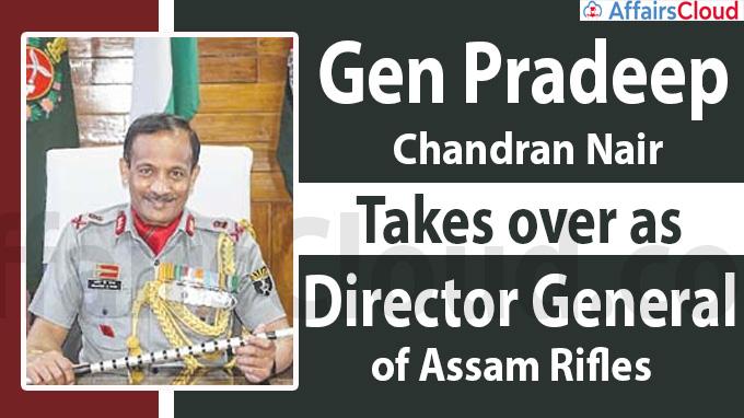 Gen Pradeep Chandran Nair takes over as DG of Assam Rifles