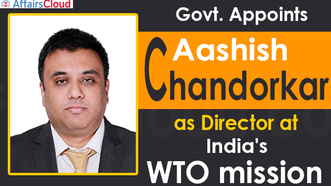 Govt. appoints Aashish Chandorkar as Director at India's WTO mission