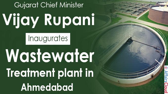 Guj CM inaugurates wastewater treatment plant in Ahmedabad