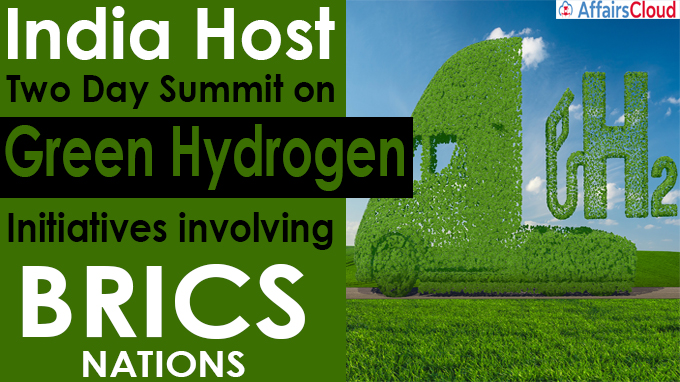 India host two day summit on Green Hydrogen Initiatives involving BRICS nations