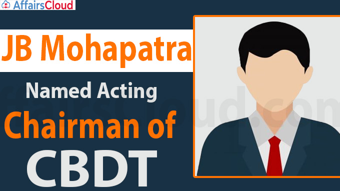 JB Mohapatra named acting Chairman of CBDT