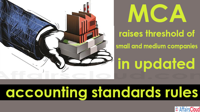 MCA raises threshold of small and medium companies in updated accounting standards rules