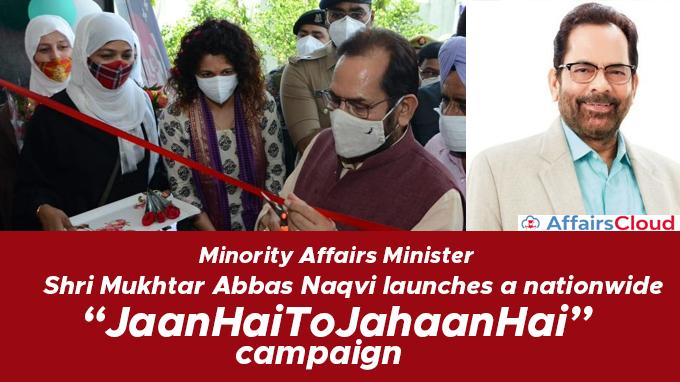 "Minority-Affairs-Minister-Shri-Mukhtar-Abbas-Naqvi-launches-a-nationwide-""JaanHaiToJahaanHai""-campaign"