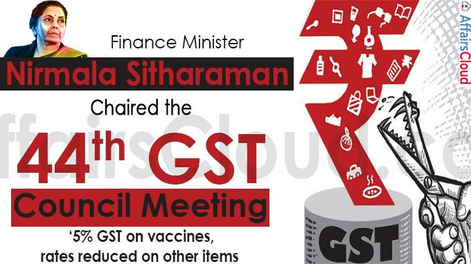Nirmala Sitharaman chaired the 44th GST Council Meeting
