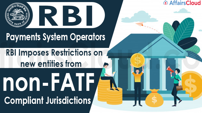 RBI imposes restrictions on new entities from non-FATF compliant jurisdictions