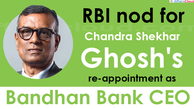 RBI nod for Chandra Shekhar Ghosh's re-appointment as Bandhan Bank CEO