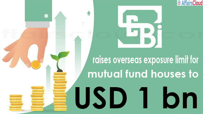 Sebi raises overseas exposure limit for mutual fund houses to USD 1 bn
