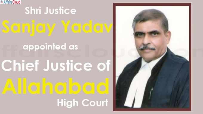Shri Justice Sanjay Yadav appointed as Chief Justice of Allahabad Hig
