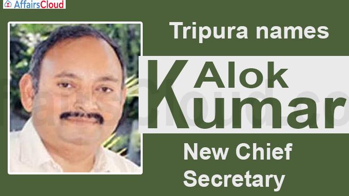 Tripura names Alok Kumar as new chief secretary