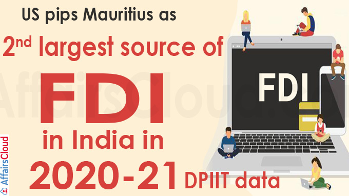 US pips Mauritius as 2nd largest source of FDI in India in 2020-21