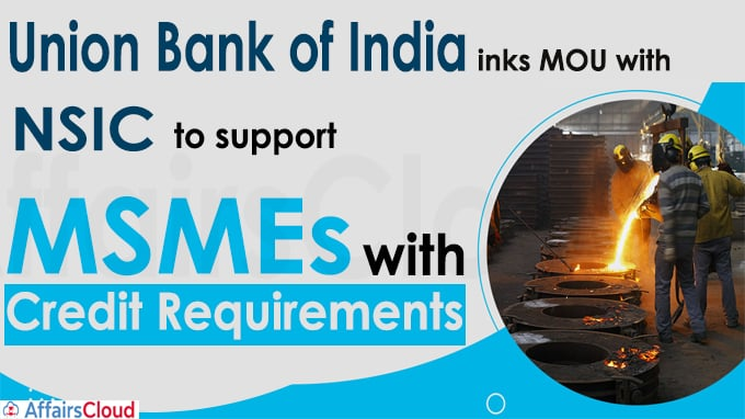 Union Bank of India inks MOU with NSIC to support MSMEs