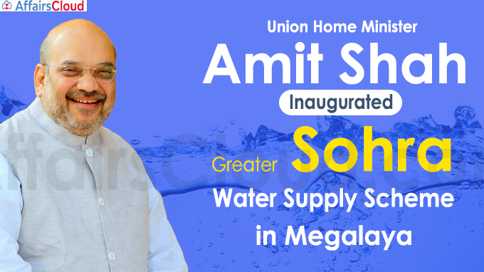 Amit Shah inaugurates Greater Sohra Water Supply Scheme in Megalaya
