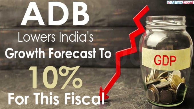 Asian Development Bank Lowers India's Growth Forecast To 10% For This Fiscal