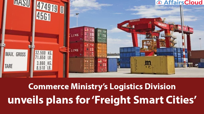 Commerce-Ministry's-Logistics-Division-unveils-plans-for-'Freight-Smart-Cities'
