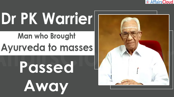 Dr PK Warrier, man who brought Ayurveda to masses, dies at 100