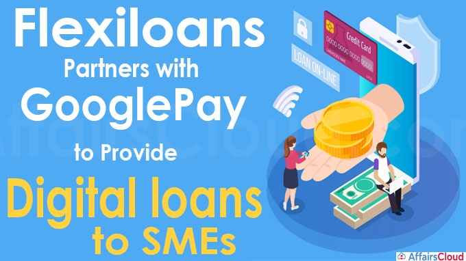 Flexiloans partners with GooglePay to provide digital loans to SMEs