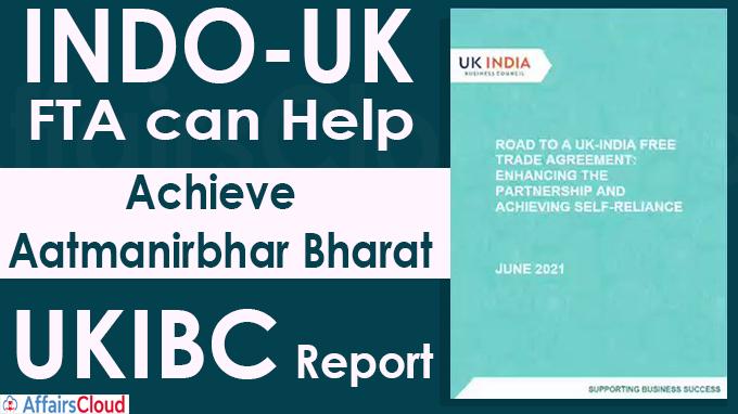 INDO-UK FTA can Help Achieve Aatmanirbhar Bharat UKIBC Report