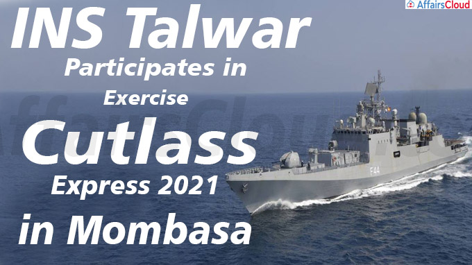 INS Talwar participates in Exercise Cutlass Express 2021 in Mombasa