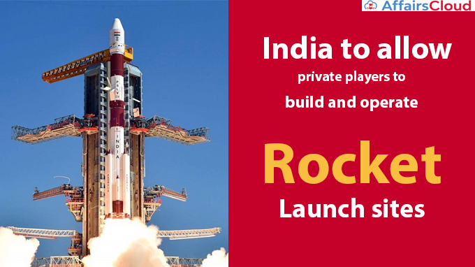 India-to-allow-private-players-to-build-and-operate-rocket-launch-sites (1)