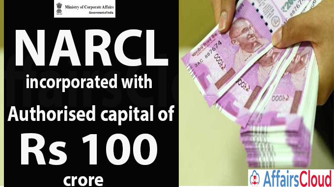 NARCL incorporated with authorised capital of Rs 100 crore