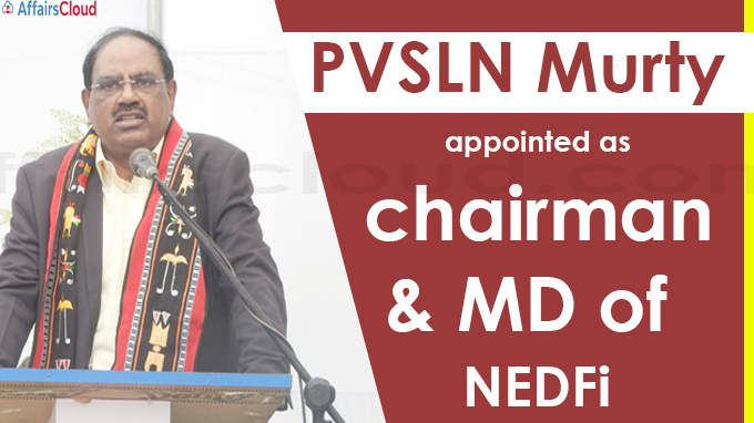 PVSLN Murty appointed as new chairman and MD of NEDFi