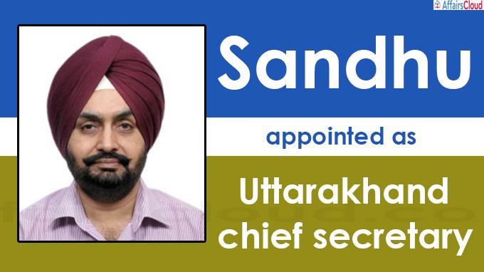 Sandhu replaces Om Prakash as Uttarakhand chief secretary