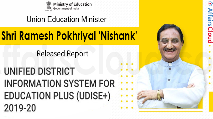 Union Education Minister releases Report on United District Information System for Education Plus (UDISE+) 2019-20