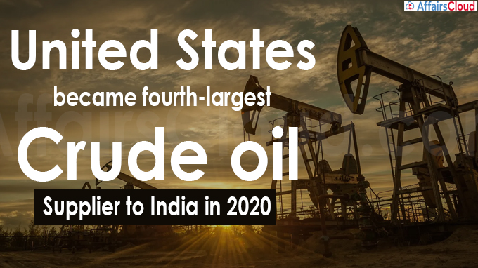 United States became fourth-largest crude oil supplier to India in 2020