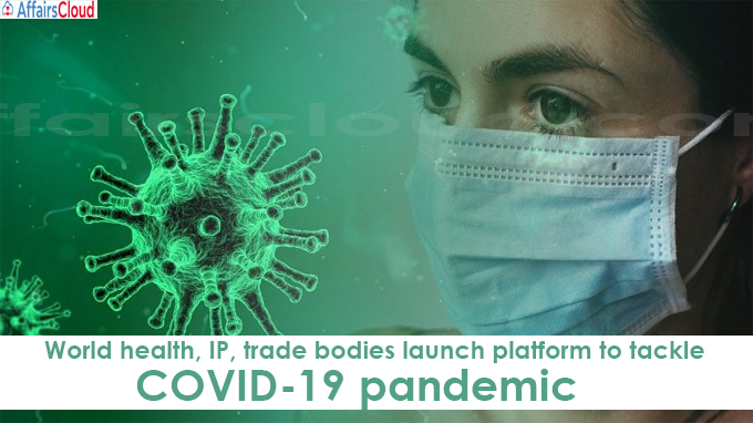 World health, IP, trade bodies launch platform to tackle COVID-19 pandemic