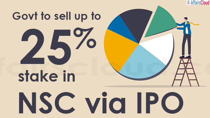 Govt to sell up to 25 pc stake in NSC via IPO